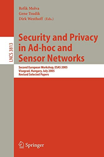 Security and Privacy in Ad-hoc and Sensor Networks: Second European Workshop, ESAS 2005, Visegrad, Hungary, July 13-14, 2005. Revised Selected Papers: 3813 (Lecture Notes in Computer Science)