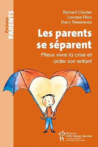 Les parents se séparent : Mieux vivre la crise et aider son enfant