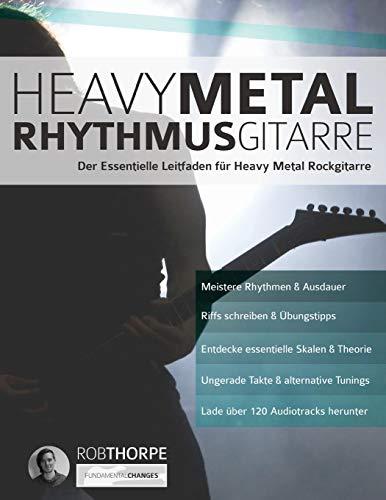 Heavy Metal Rhythmusgitarre: Der Essentielle Leitfaden für Heavy Metal Rockgitarre (Heavy Metal Gitarre, Band 1)