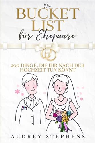Die Bucket List für Ehepaare: 200 Dinge, die ihr nach der Hochzeit tun könnt