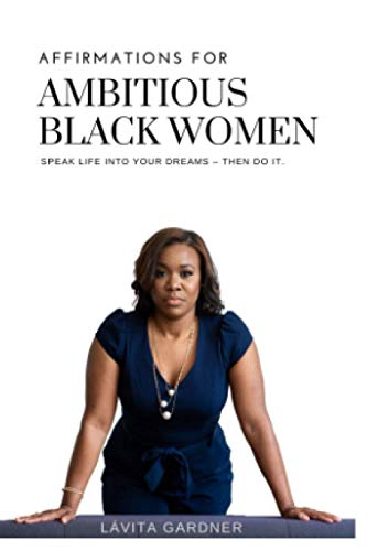 Affirmations for Ambitious Black Women: Speak Life Into Your Dreams - Then Do It
