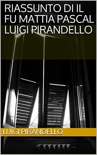 Riassunto di Il fu Mattia Pascal Luigi Pirandello