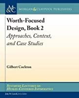 Worth-focused Design: Approaches, Context, and Case Studies (Synthesis Lectures on Human-centered Informatics)