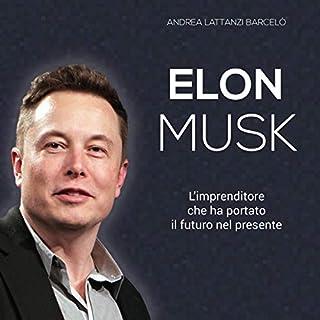 Elon Musk: L'imprenditore che ha portato il futuro nel presente                   Di:                                                                                                                                 Andrea Lattanzi Barcelò                               Letto da:                                                                                                                                 Lorenzo Visi                      Durata:  1 ora e 43 min     315 recensioni     Totali 4,0