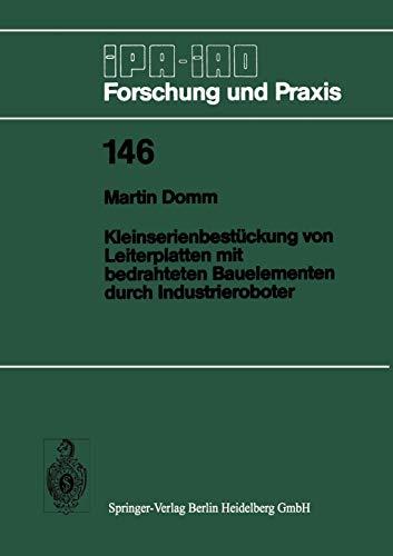 Kleinserienbestückung von Leiterplatten mit Bedrahteten Bauelementen durch Industrieroboter (IPA-IAO - Forschung und Praxis) (German Edition) (IPA-IAO - Forschung und Praxis (146), Band 146)