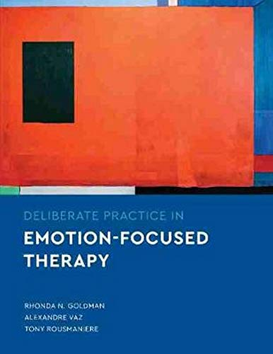Compare Textbook Prices for Deliberate Practice in Emotion-Focused Therapy Essentials of Deliberate Practice Annotated Edition ISBN 9781433832857 by Goldman PhD, Rhonda N.,Vaz, Alexandre,Rousmaniere PhD, Tony