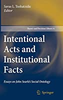 Intentional Acts and Institutional Facts: Essays on John Searle's Social Ontology (Theory and Decision Library A: (41))