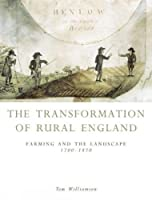 The Transformation of Rural England: Farming and the Landscape 1700-1870