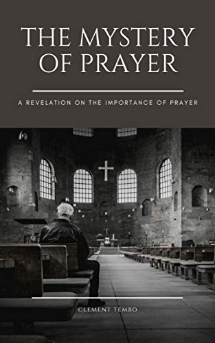 The Mystery of Prayer: A Revelation on the Importance of Prayer (English Edition)