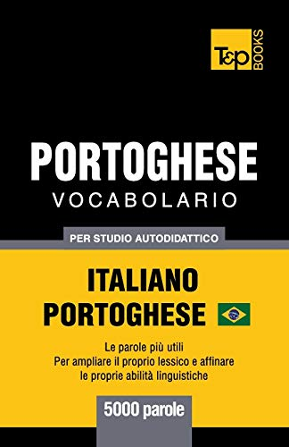 Portoghese Vocabolario - Italiano-Portoghese - per studio autodidattico - 5000 parole: Portoghese Brasiliano