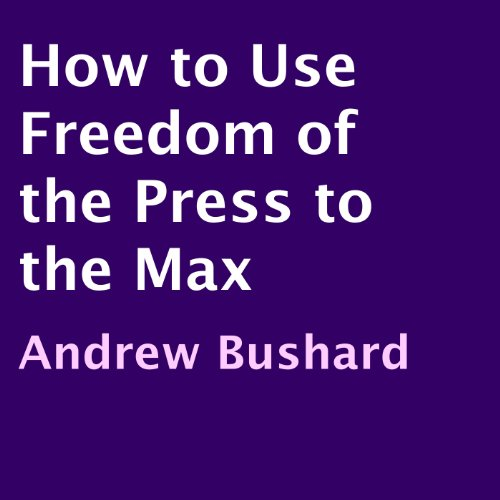 How to Use Freedom of the Press to the Max audiobook cover art