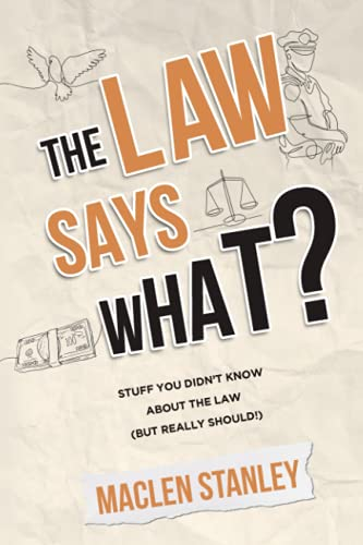 Compare Textbook Prices for The Law Says What?: Stuff You Didn't Know About the Law but Really Should  ISBN 9781631611179 by Stanley, Maclen