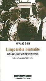 L' Impossible Neutralite - Autobiographie d'un Historien et Militan de Howard Zinn