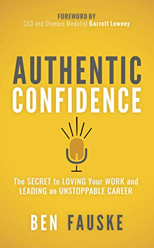 Authentic Confidence: The Secret to Loving Your Work and Leading an Unstoppable Career