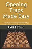 Opening Traps Made Easy: Deepen Your Understanding Of Opening Tactics. (chess)-Jordan, Fm Bill