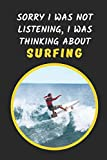 Sorry I Was Not Listening, I Was Thinking About Surfing: Novelty Lined Notebook / Journal To Write In Perfect Gift Item