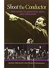 Shoot the Conductor: Too Close to Monteux, Szell, and Ormandy: 7