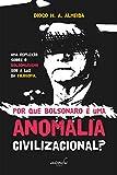 Por que Bolsonaro é uma anomalia civilizacional?