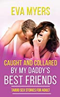 Caught and Collared by My Daddy's Best Friends: Taboo Sex Stories for Adult