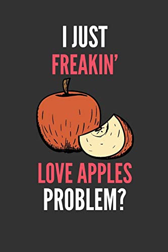 I Just Freakin' Love Apples: Funny Fruit Lover's Lined Notebook Journal 110 Pages Great Gift