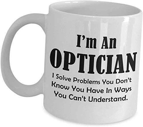 Funny Im A Optician Gifts Coffee Mug Tea Cup - I Solve Problems - Doctors of Optometry School O.D.s Optometrist Eye Care OD Cute Gag Appreciation Gift for Women Men