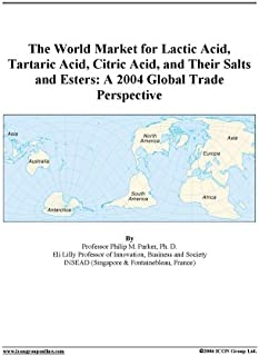 The World Market for Lactic Acid, Tartaric Acid, Citric Acid, and Their Salts and Esters: A 2004 Global Trade Perspective