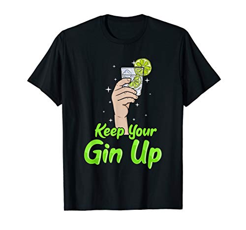 Gin Cocktail Alkohol für Gin mit Tonic Keep Your Gin Up T-Shirt