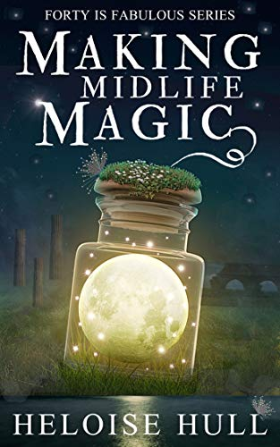 Making Midlife Magic: A Paranormal Women's Fiction Novel (Forty Is Fabulous Book