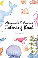 Mermaids and Fairies Coloring Book for Teens and Young Adults (6x9 Coloring Book / Activity Book) (Mermaids and Fairies Coloring Books)