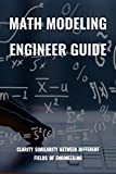 Math Modeling Engineer Guide: Clarity Similarity Between Different Fields Of Engineering: Big Ideas Math Modeling Real Life (English Edition)