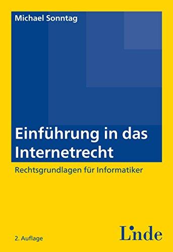 Einführung in das Internetrecht: Rechtsgrundlagen für Informatiker (Ausgabe Österreich) (Linde Lehrbuch)