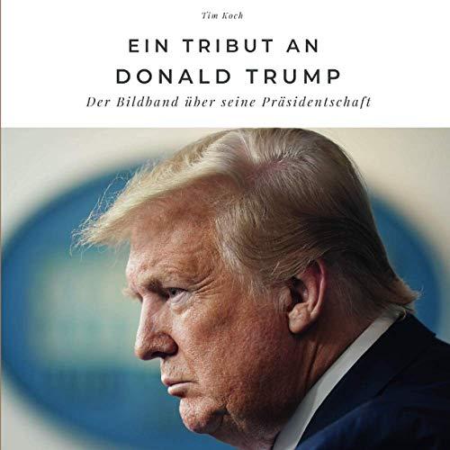 Ein Tribut an Donald Trump: Der Bildband über seine Präsidentschaft: Der Bildband über seine Präsidentschaft. Sonderausgabe, verfügbar nur bei Amazon