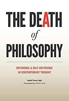 The Death of Philosophy: Reference and Self-reference in Contemporary Thought (English Edition) par [Isabelle Thomas-Fogiel, Richard A. Lynch]