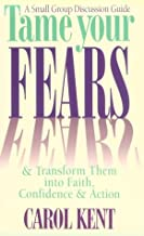 Tame Your Fears & Transform Them into Faith, Confidence & Action: A Small Group Discussion Guide