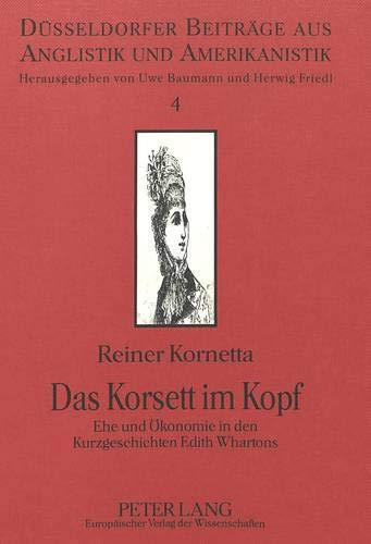 Das Korsett im Kopf: Ehe und Ökonomie in den Kurzgeschichten Edith Whartons (Beiträge aus Anglistik und Amerikanistik, Band 4)