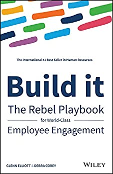 Build It: The Rebel Playbook for World-Class Employee Engagement (English Edition) por [Glenn Elliott, Debra Corey]
