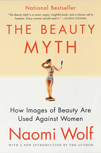 The Beauty Myth How Images of Female Beauty Are Used Against Women
