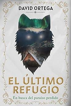 El último refugio: En busca del paraíso perdido (Spanish Edition) by [David Ortega]