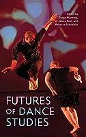 Futures of Dance Studies (Studies in Dance History)