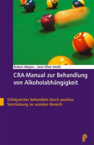 CRA-Manual zur Behandlung von Alkoholabhängigkeit. Erfolgreicher behandeln durch positive Verstärkung im sozialen Bereich