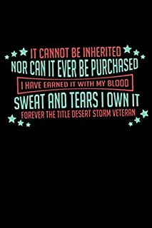 It Cannot Be Inherited Nor Can It Ever Be Purchased I Have Earned It With My Blood Sweat And Tears I Own It Forever The Title Desert Storm Veteran: Desert Storm Veteran gift journal ideal birthday Christmas gifts for veteran dad grand dad
