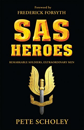 SAS Heroes: Remarkable Soldiers, Extraordinary Men