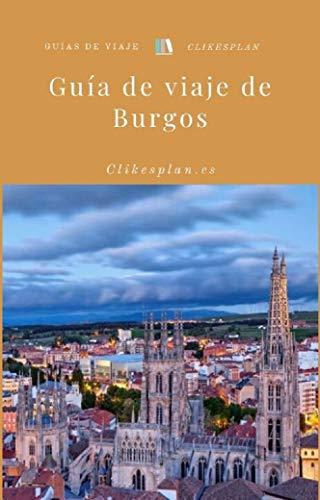 Guía de viaje de Burgos (Guías de viaje Clikesplan nº 21)