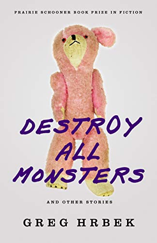 Image of Destroy All Monsters, and Other Stories (Prairie Schooner Book Prize in Fiction)