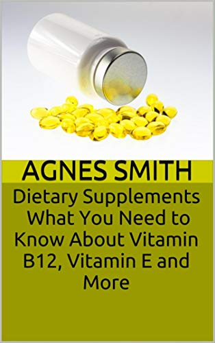 Dietary Supplements: What You Need to Know About Vitamin B12, Vitamin E and More (English Edition)