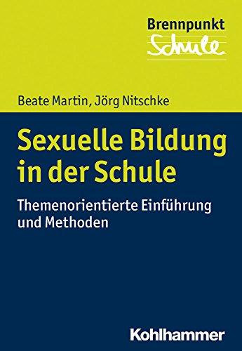 Sexuelle Bildung in der Schule: Themenorientierte Einführung und Methoden (Brennpunkt Schule)