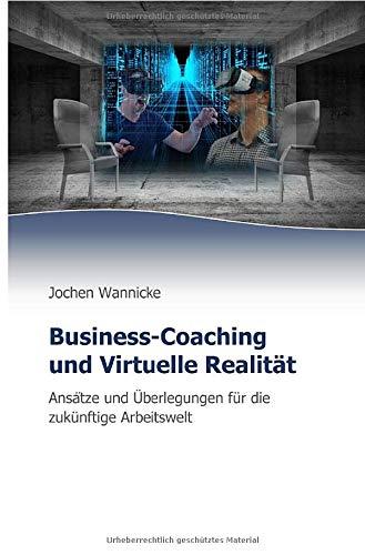 Business-Coaching und Virtuelle Realität: Ansätze und Überlegungen für die zukünftige Arbeitswelt