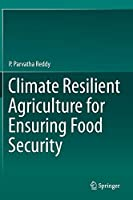 Climate Resilient Agriculture for Ensuring Food Security