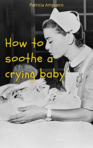 How to soothe a crying baby: baby crying, baby crying button, baby crying face, baby crying ropas, baby crying toy, baby crying sound, babies crying sound, ... (growing happy Book 1) (English Edition)