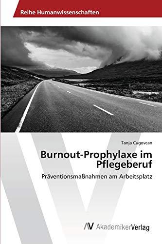 Burnout-Prophylaxe im Pflegeberuf: Präventionsmaßnahmen am Arbeitsplatz